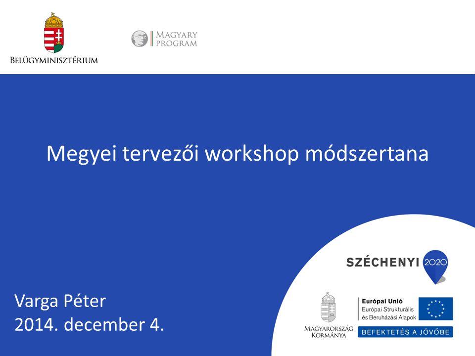 Megyei tervezői workshop módszertana Varga Péter 2014. december 4.