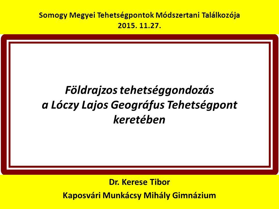 Földrajzos tehetséggondozás a Lóczy Lajos Geográfus Tehetségpont keretében Dr.