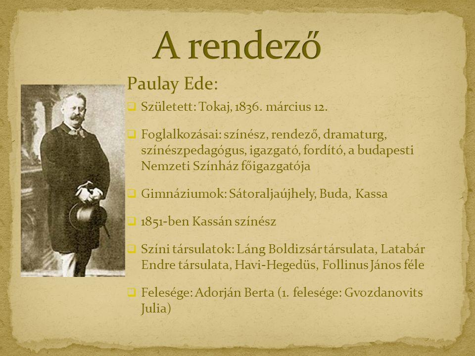 Paulay Ede:  Született: Tokaj, 1836. március 12.