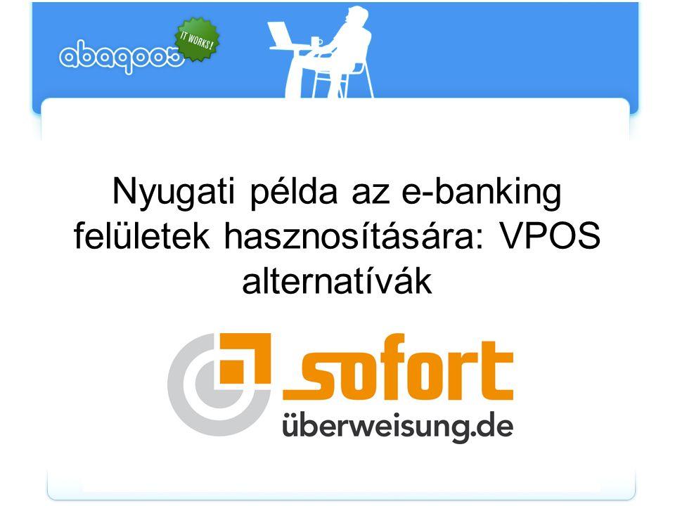 Nyugati példa az e-banking felületek hasznosítására: VPOS alternatívák