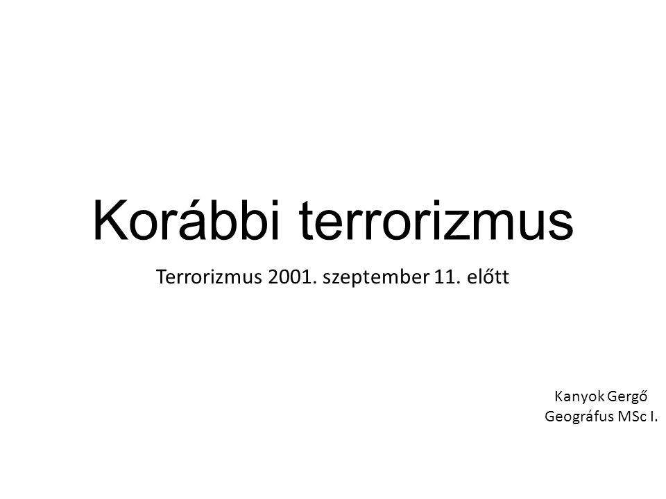 Korábbi terrorizmus Terrorizmus 2001. szeptember 11. előtt Kanyok Gergő Geográfus MSc I.