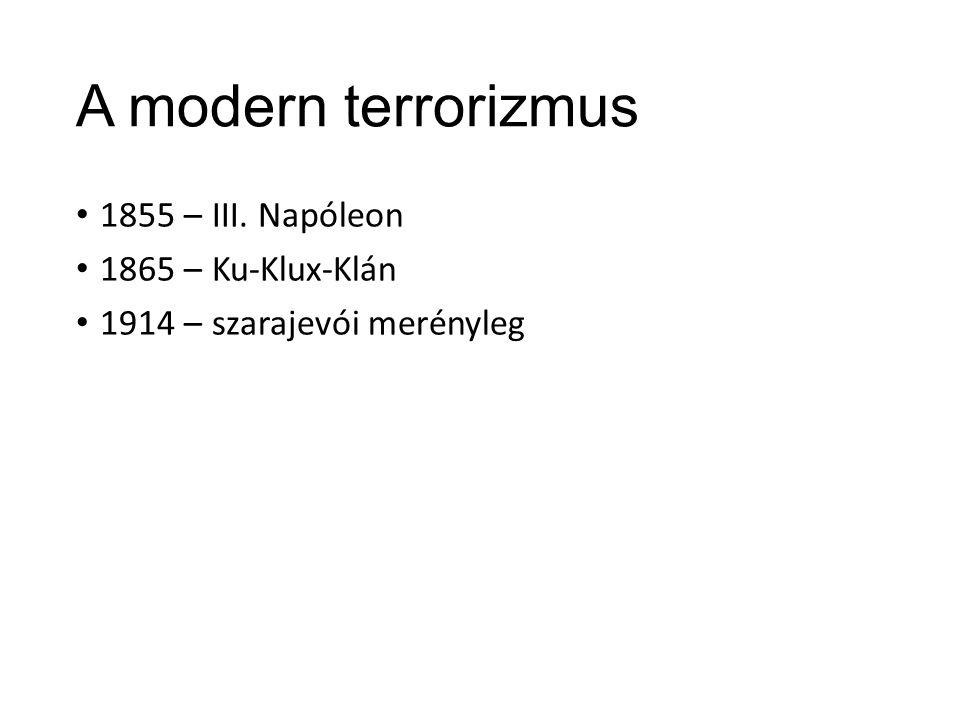 A modern terrorizmus 1855 – III. Napóleon 1865 – Ku-Klux-Klán 1914 – szarajevói merényleg