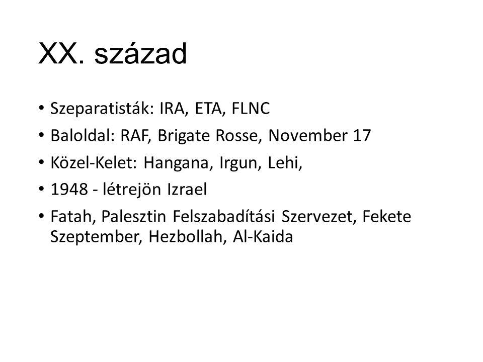XX. század Szeparatisták: IRA, ETA, FLNC Baloldal: RAF, Brigate Rosse, November 17 Közel-Kelet: Hangana, Irgun, Lehi, 1948 - létrejön Izrael Fatah, Pa
