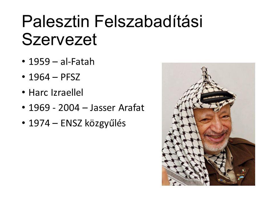 Palesztin Felszabadítási Szervezet 1959 – al-Fatah 1964 – PFSZ Harc Izraellel 1969 - 2004 – Jasser Arafat 1974 – ENSZ közgyűlés