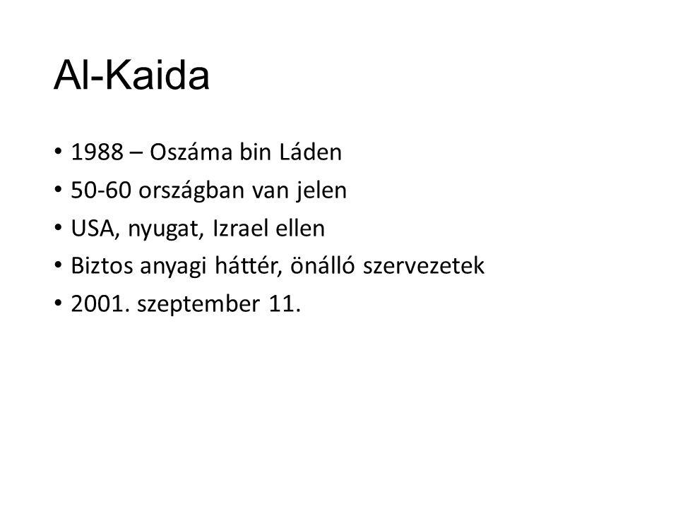 Al-Kaida 1988 – Oszáma bin Láden 50-60 országban van jelen USA, nyugat, Izrael ellen Biztos anyagi háttér, önálló szervezetek 2001.