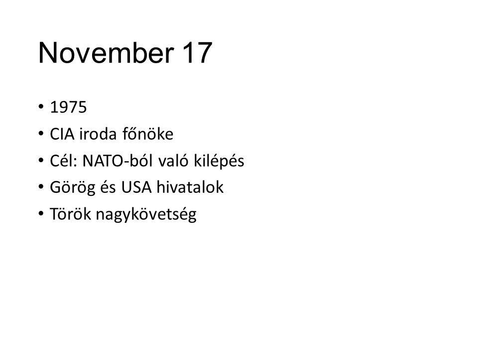 November 17 1975 CIA iroda főnöke Cél: NATO-ból való kilépés Görög és USA hivatalok Török nagykövetség