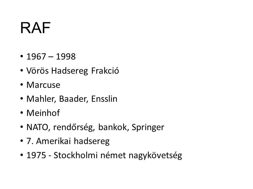 RAF 1967 – 1998 Vörös Hadsereg Frakció Marcuse Mahler, Baader, Ensslin Meinhof NATO, rendőrség, bankok, Springer 7.