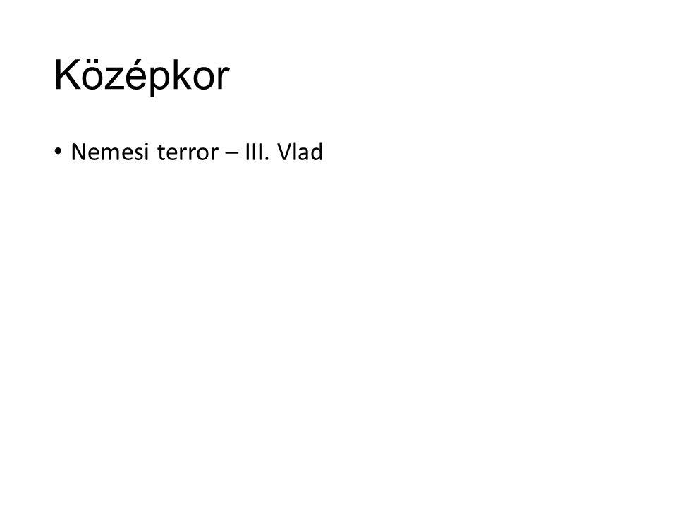 Középkor Nemesi terror – III. Vlad