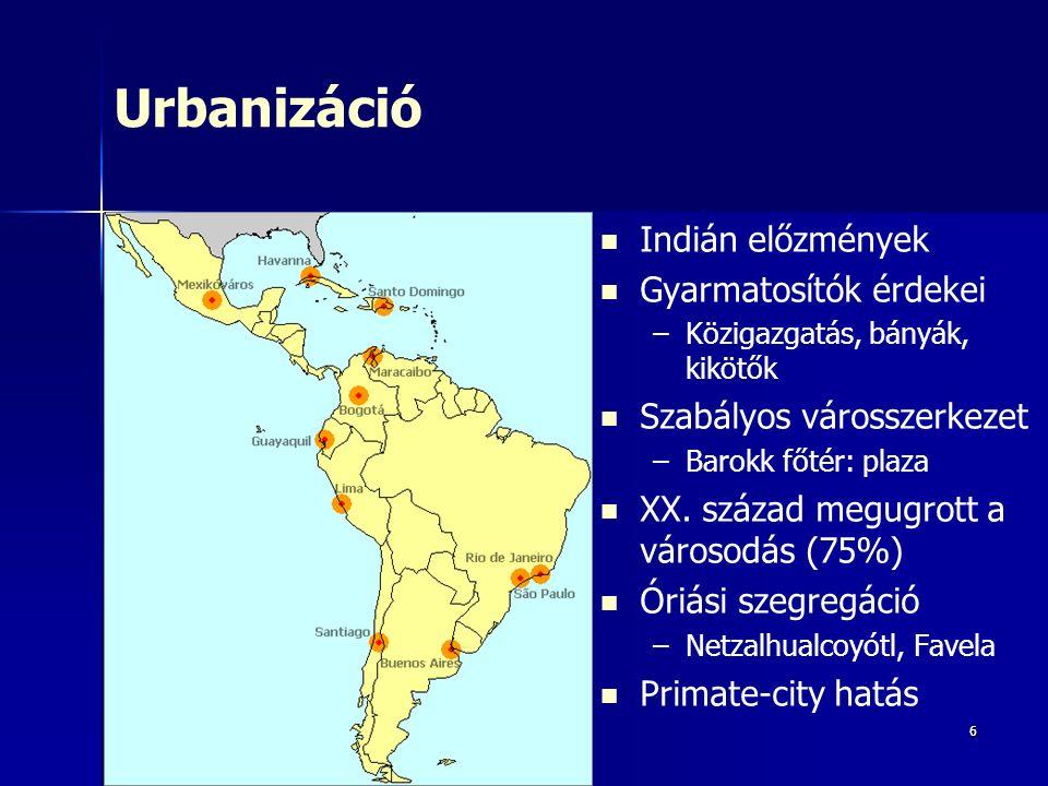 66 Urbanizáció Indián előzmények Gyarmatosítók érdekei – –Közigazgatás, bányák, kikötők Szabályos városszerkezet – –Barokk főtér: plaza XX.