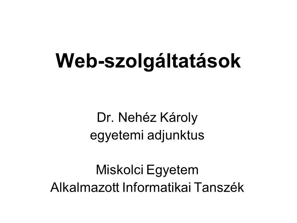 Web-szolgáltatások Dr. Nehéz Károly egyetemi adjunktus Miskolci Egyetem Alkalmazott Informatikai Tanszék
