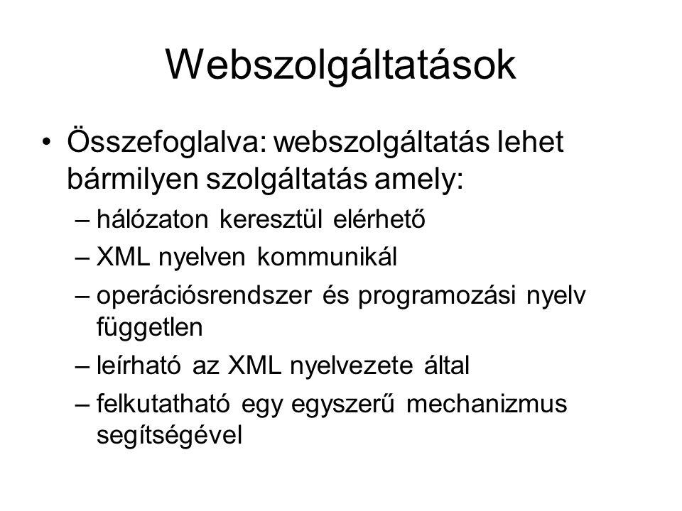 Webszolgáltatások Összefoglalva: webszolgáltatás lehet bármilyen szolgáltatás amely: –hálózaton keresztül elérhető –XML nyelven kommunikál –operációsr