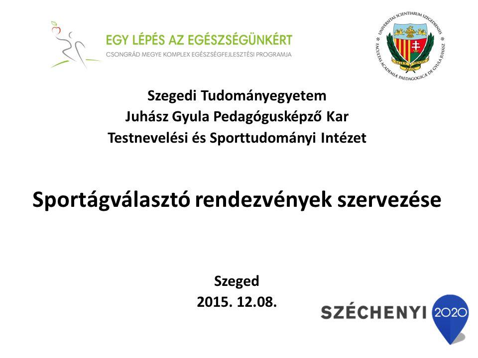Szegedi Tudományegyetem Juhász Gyula Pedagógusképző Kar Testnevelési és Sporttudományi Intézet Sportágválasztó rendezvények szervezése Szeged 2015.