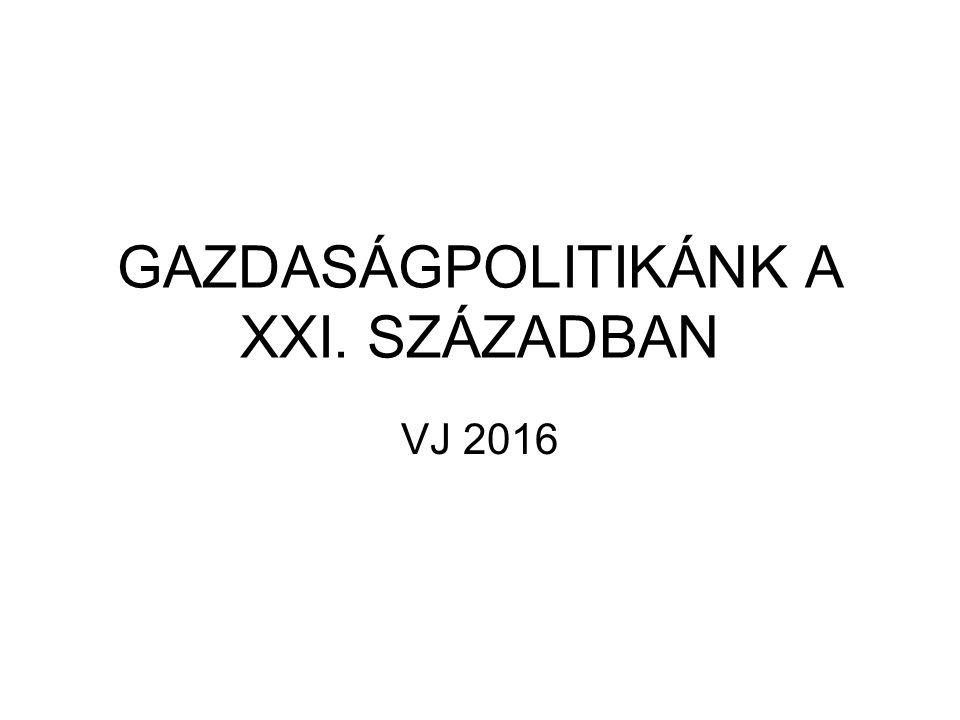 GAZDASÁGPOLITIKÁNK A XXI. SZÁZADBAN VJ 2016