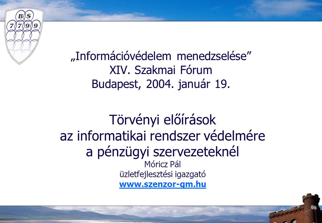 """""""Információvédelem menedzselése XIV. Szakmai Fórum Budapest, 2004."""