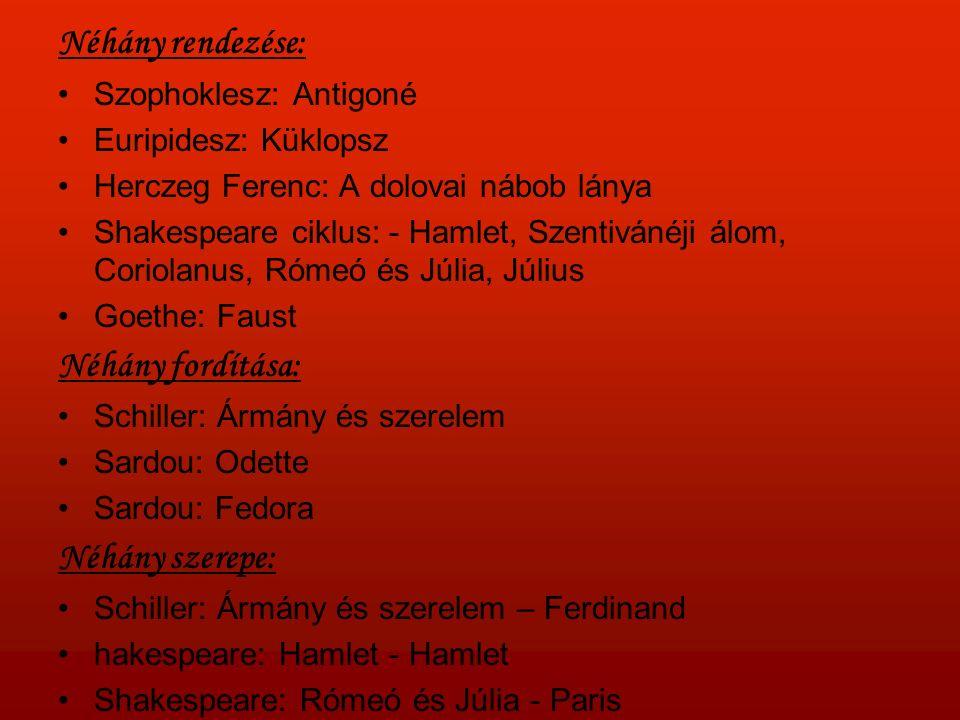 Néhány rendezése: Szophoklesz: Antigoné Euripidesz: Küklopsz Herczeg Ferenc: A dolovai nábob lánya Shakespeare ciklus: - Hamlet, Szentivánéji álom, Coriolanus, Rómeó és Júlia, Július Goethe: Faust Néhány fordítása: Schiller: Ármány és szerelem Sardou: Odette Sardou: Fedora Néhány szerepe: Schiller: Ármány és szerelem – Ferdinand hakespeare: Hamlet - Hamlet Shakespeare: Rómeó és Júlia - Paris