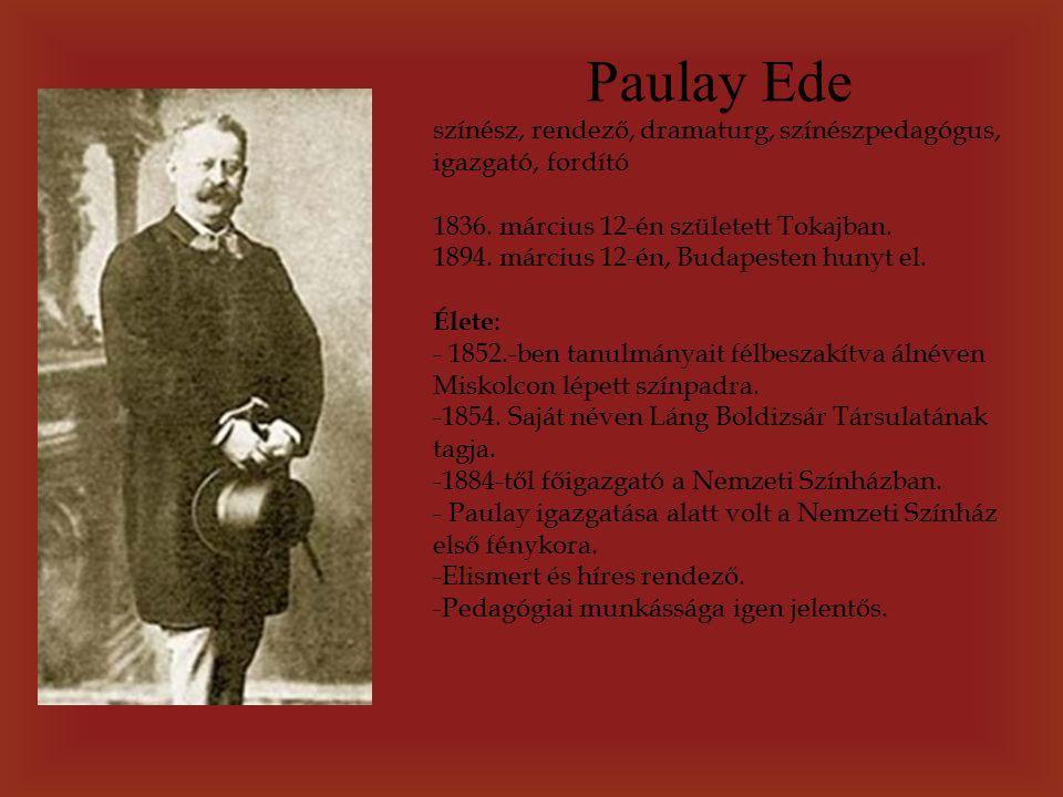 Paulay Ede színész, rendező, dramaturg, színészpedagógus, igazgató, fordító 1836.