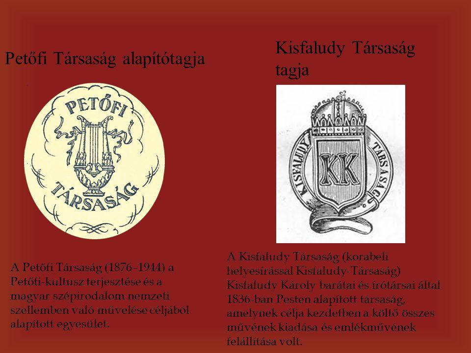 Petőfi Társaság alapítótagja A Petőfi Társaság (1876–1944) a Petőfi-kultusz terjesztése és a magyar szépirodalom nemzeti szellemben való művelése céljából alapított egyesület.