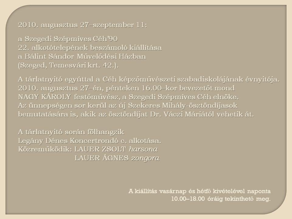 2010. augusztus 27–szeptember 11: a Szegedi Szépmíves Céh'90 22.