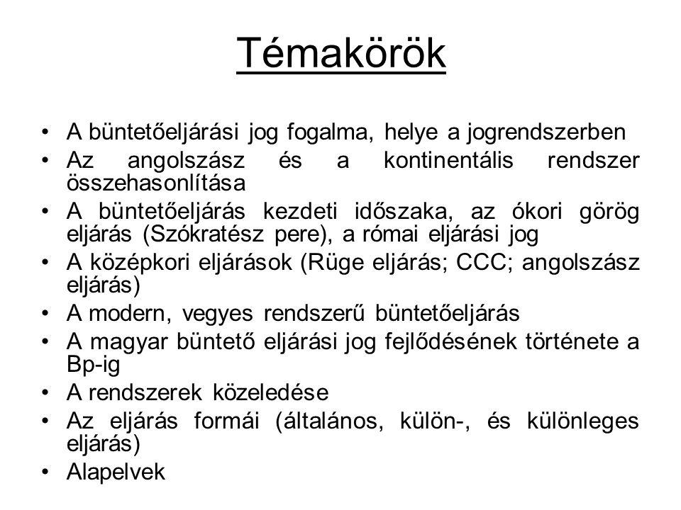 Témakörök A büntetőeljárási jog fogalma, helye a jogrendszerben Az angolszász és a kontinentális rendszer összehasonlítása A büntetőeljárás kezdeti időszaka, az ókori görög eljárás (Szókratész pere), a római eljárási jog A középkori eljárások (Rüge eljárás; CCC; angolszász eljárás) A modern, vegyes rendszerű büntetőeljárás A magyar büntető eljárási jog fejlődésének története a Bp-ig A rendszerek közeledése Az eljárás formái (általános, külön-, és különleges eljárás) Alapelvek