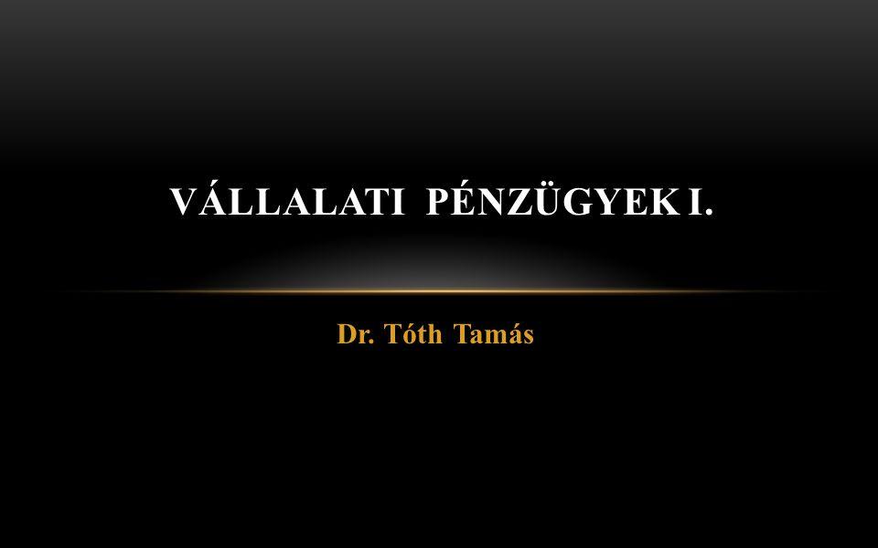 Vállalati pénzügyek I.Dr. Tóth Tamás 32 Ezt kell viszonyítani a vállalat, ágazat stb.