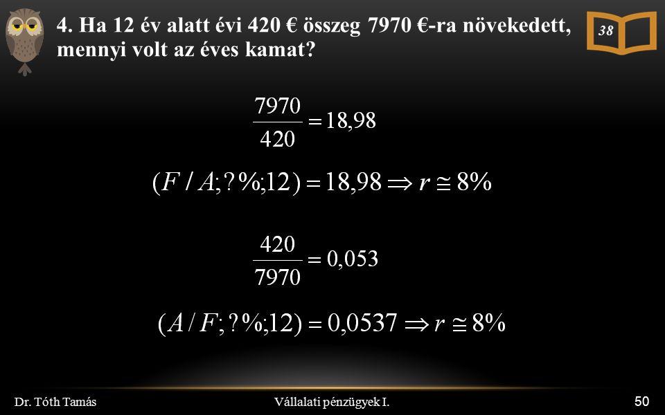 Vállalati pénzügyek I. Dr. Tóth Tamás 50 4. Ha 12 év alatt évi 420 € összeg 7970 €-ra növekedett, mennyi volt az éves kamat? 38