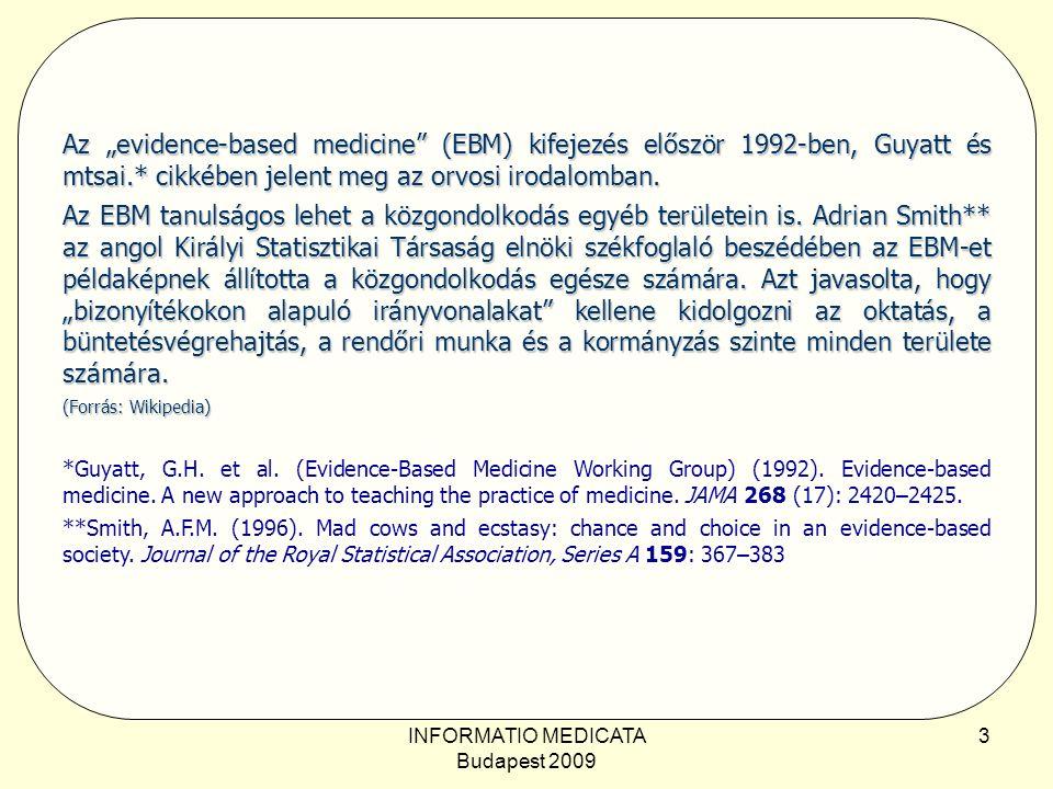 """INFORMATIO MEDICATA Budapest 2009 3 Az """"evidence-based medicine (EBM) kifejezés először 1992-ben, Guyatt és mtsai.* cikkében jelent meg az orvosi irodalomban."""