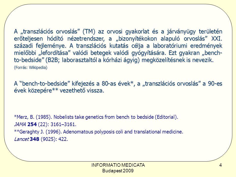 """INFORMATIO MEDICATA Budapest 2009 4 A """"transzlációs orvoslás (TM) az orvosi gyakorlat és a járványügy területén erőteljesen hódító nézetrendszer, a """"bizonyítékokon alapuló orvoslás XXI."""