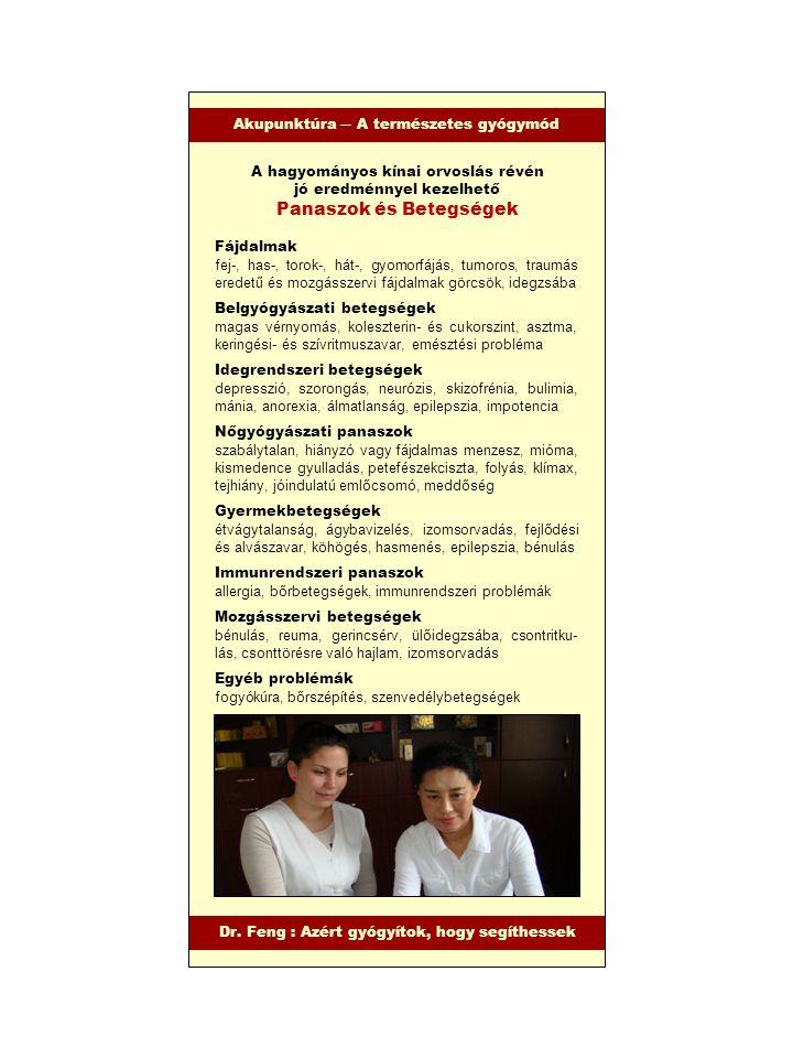 A hagyományos kínai orvoslás révén jó eredménnyel kezelhető Panaszok és Betegségek Fájdalmak fej-, has-, torok-, hát-, gyomorfájás, tumoros, traumás e