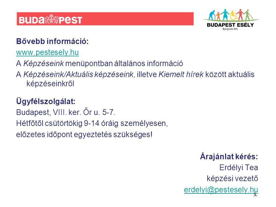 Bővebb információ: www.pestesely.hu A Képzéseink menüpontban általános információ A Képzéseink/Aktuális képzéseink, illetve Kiemelt hírek között aktuális képzéseinkről Ügyfélszolgálat: Budapest, VIII.