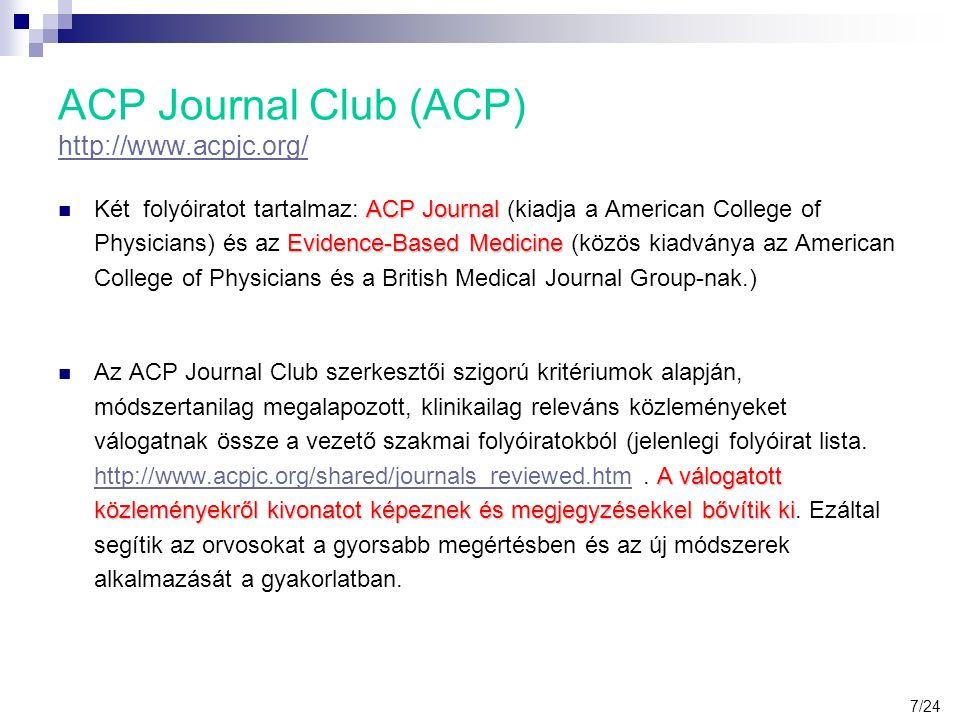 ACP Journal Club (ACP) http://www.acpjc.org/ http://www.acpjc.org/ ACP Journal Evidence-Based Medicine Két folyóiratot tartalmaz: ACP Journal (kiadja