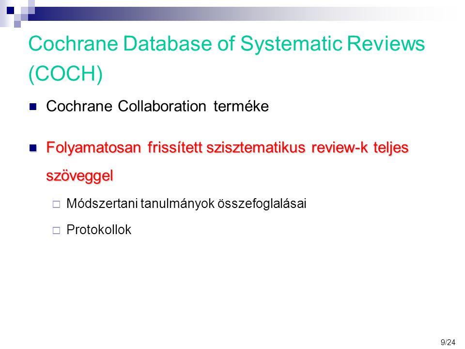 Cochrane Database of Systematic Reviews (COCH) Cochrane Collaboration terméke Folyamatosan frissített szisztematikus review-k teljes szöveggel Folyamatosan frissített szisztematikus review-k teljes szöveggel  Módszertani tanulmányok összefoglalásai  Protokollok 9/24