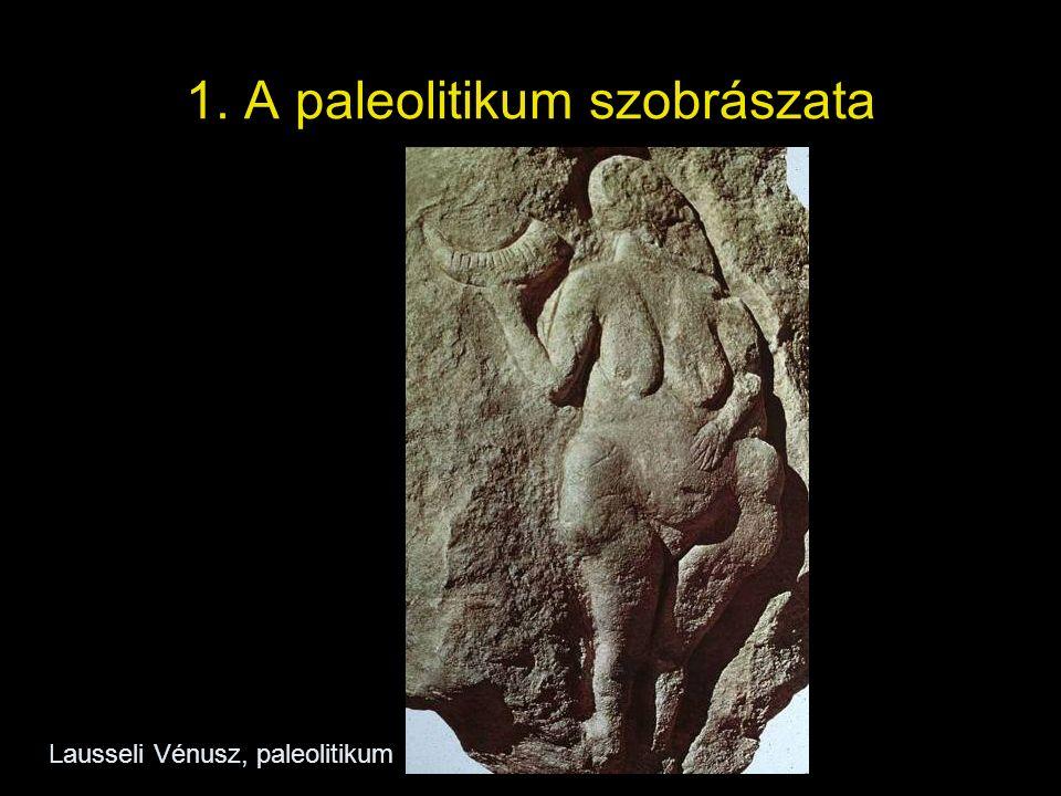 1. A paleolitikum szobrászata Lausseli Vénusz, paleolitikum