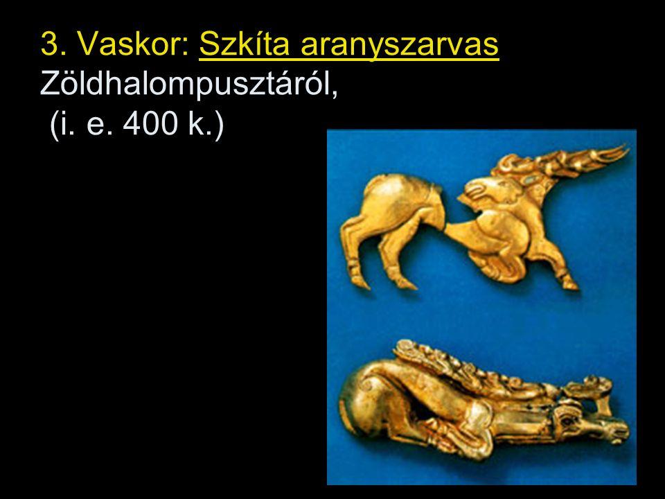 3. Vaskor: Szkíta aranyszarvas Zöldhalompusztáról, (i. e. 400 k.)