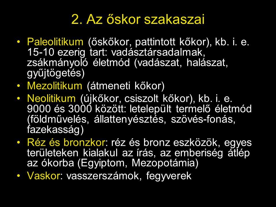 2. Az őskor szakaszai Paleolitikum (őskőkor, pattintott kőkor), kb. i. e. 15-10 ezerig tart: vadásztársadalmak, zsákmányoló életmód (vadászat, halásza
