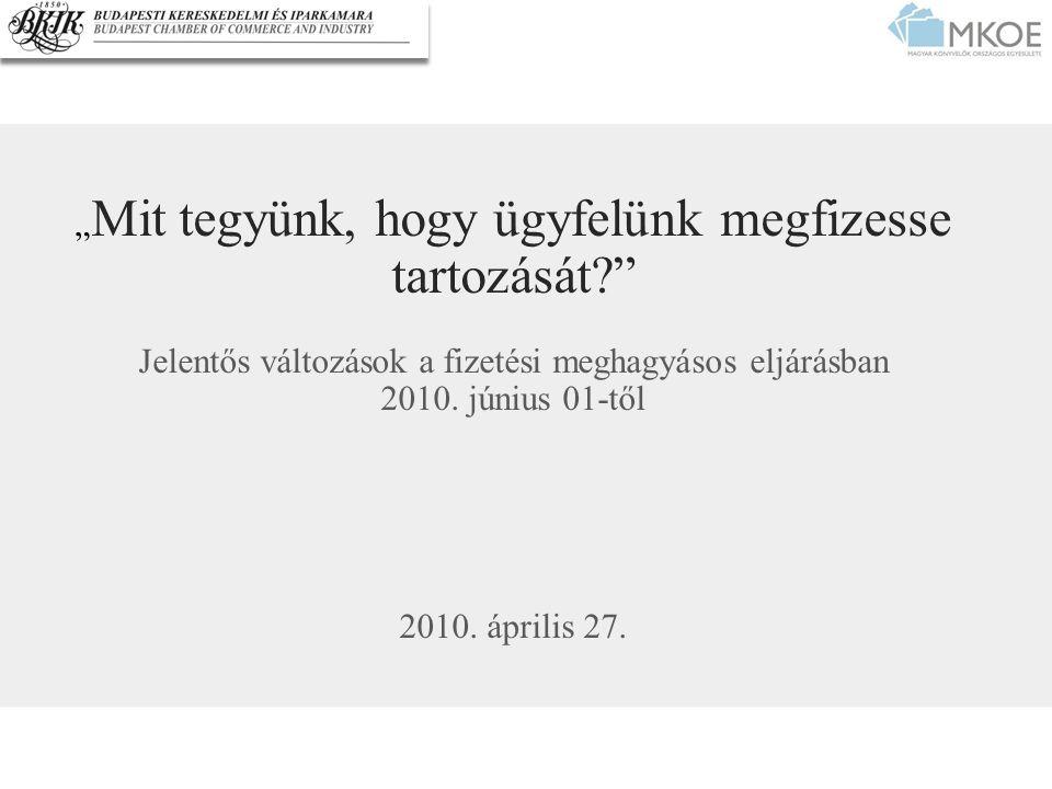 """"""" Mit tegyünk, hogy ügyfelünk megfizesse tartozását?"""" Jelentős változások a fizetési meghagyásos eljárásban 2010. június 01-től 2010. április 27."""