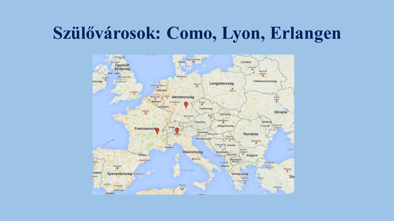 Szülővárosok: Como, Lyon, Erlangen
