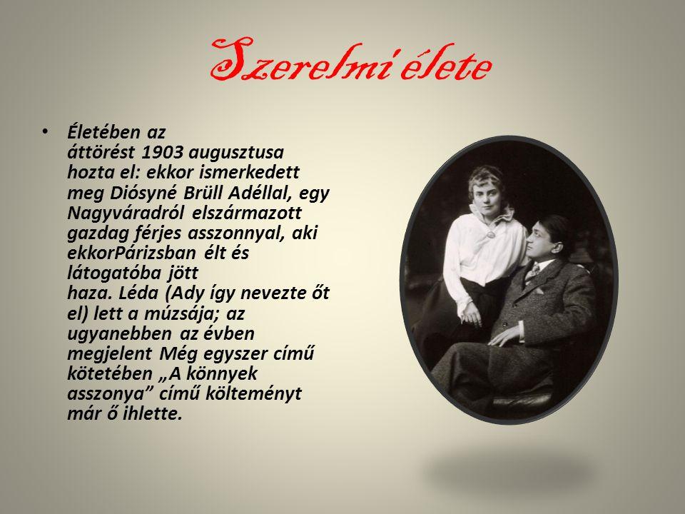 Szerelmi élete Életében az áttörést 1903 augusztusa hozta el: ekkor ismerkedett meg Diósyné Brüll Adéllal, egy Nagyváradról elszármazott gazdag férjes