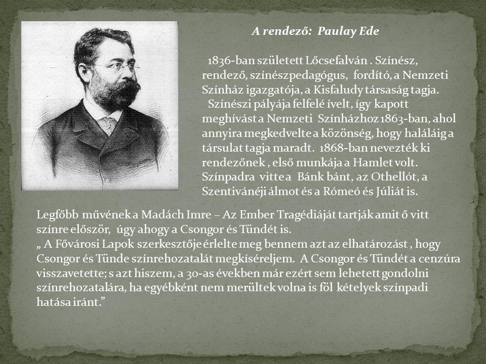 A rendező: Paulay Ede 1836-ban született Lőcsefalván.