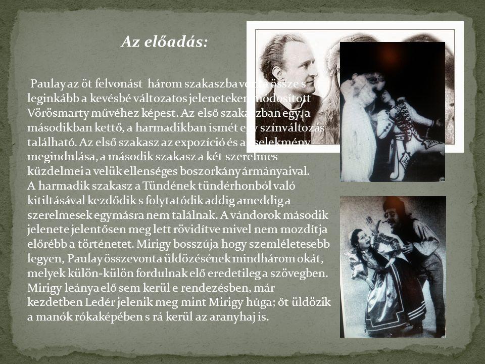 Az a jelenés is kimaradt, mikor a harmadik szakaszban Tünde a visszatérő Csongort a manókkal megkötözteti, így Csongor ledől és Tünde megjelenésére ébred.