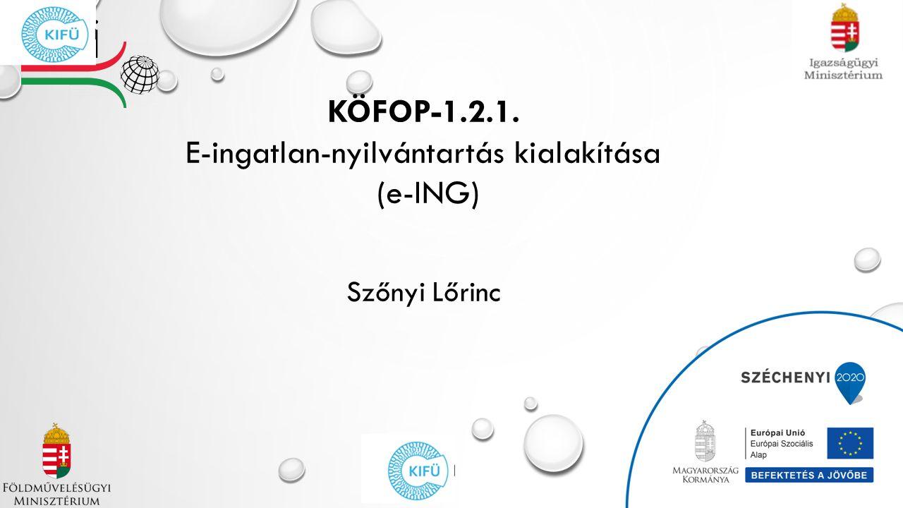 KÖFOP-1.2.1. E-ingatlan-nyilvántartás kialakítása (e-ING) Szőnyi Lőrinc