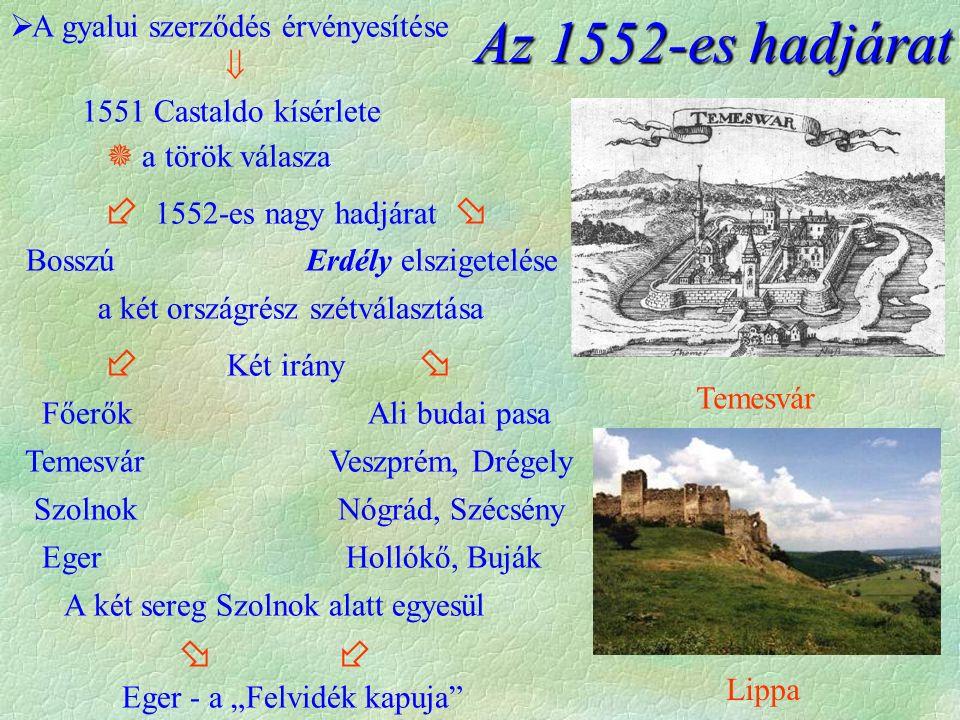 Temesvár Lippa Az 1552-es hadjárat  A gyalui szerződés érvényesítése  1551 Castaldo kísérlete  a török válasza  1552-es nagy hadjárat  Bosszú Erd