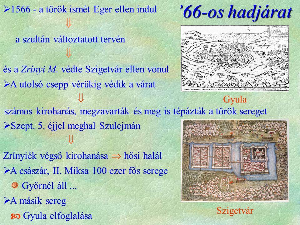 Szigetvár '66-os hadjárat Gyula  1566 - a török ismét Eger ellen indul  a szultán változtatott tervén  és a Zrínyi M. védte Szigetvár ellen vonul 