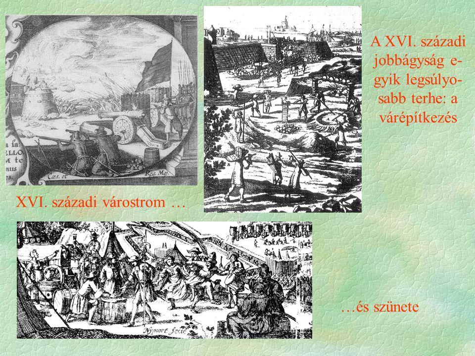 XVI. századi várostrom … …és szünete A XVI. századi jobbágyság e- gyik legsúlyo- sabb terhe: a várépítkezés
