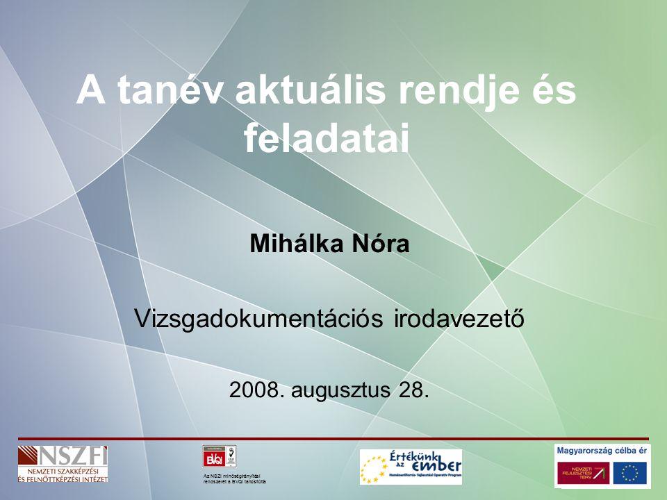 Az NSZI minőségirányítási rendszerét a BVQI tanúsította A tanév aktuális rendje és feladatai Mihálka Nóra Vizsgadokumentációs irodavezető 2008.