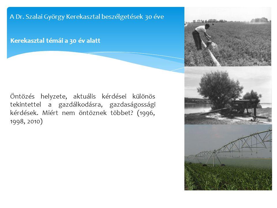 Öntözés helyzete, aktuális kérdései különös tekintettel a gazdálkodásra, gazdaságossági kérdések. Miért nem öntöznek többet? (1996, 1998, 2010) Kereka