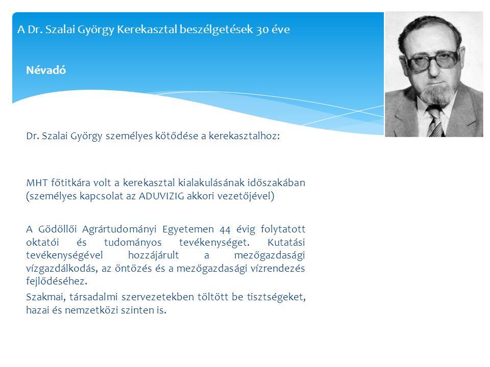Névadó Dr. Szalai György személyes kötődése a kerekasztalhoz: MHT főtitkára volt a kerekasztal kialakulásának időszakában (személyes kapcsolat az ADUV