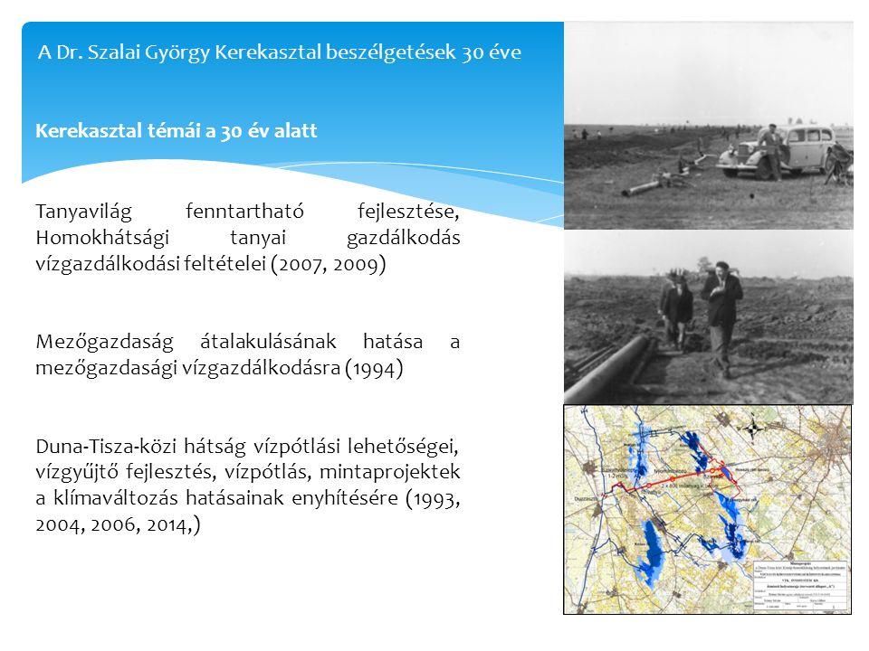 Kerekasztal témái a 30 év alatt Tanyavilág fenntartható fejlesztése, Homokhátsági tanyai gazdálkodás vízgazdálkodási feltételei (2007, 2009) Mezőgazdaság átalakulásának hatása a mezőgazdasági vízgazdálkodásra (1994) Duna-Tisza-közi hátság vízpótlási lehetőségei, vízgyűjtő fejlesztés, vízpótlás, mintaprojektek a klímaváltozás hatásainak enyhítésére (1993, 2004, 2006, 2014,) A Dr.