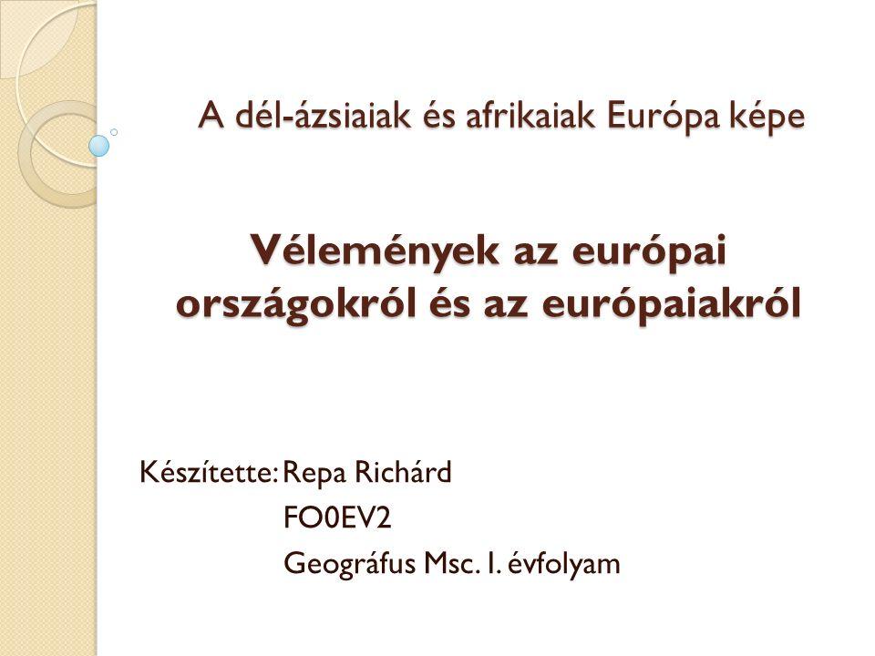 Vélemények az európai országokról és az európaiakról Készítette: Repa Richárd FO0EV2 Geográfus Msc. I. évfolyam A dél-ázsiaiak és afrikaiak Európa kép