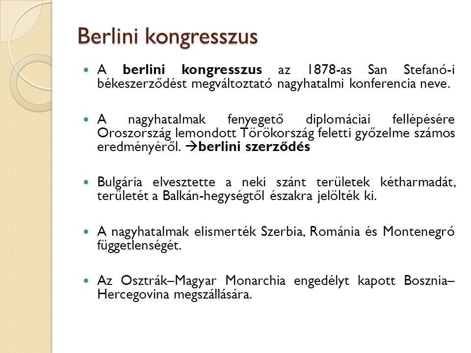 Berlini kongresszus A berlini kongresszus az 1878-as San Stefanó-i békeszerződést megváltoztató nagyhatalmi konferencia neve. A nagyhatalmak fenyegető