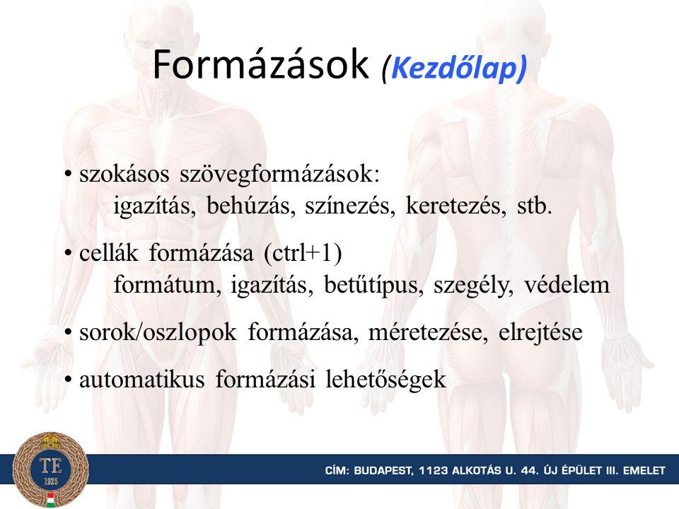 Formázások (Kezdőlap) szokásos szövegformázások: igazítás, behúzás, színezés, keretezés, stb. cellák formázása (ctrl+1) formátum, igazítás, betűtípus,